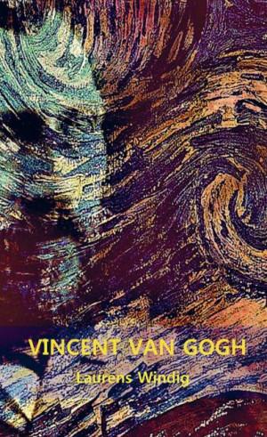 VINCENT VAN GOGH - zijn leven en werk poëtisch gezien